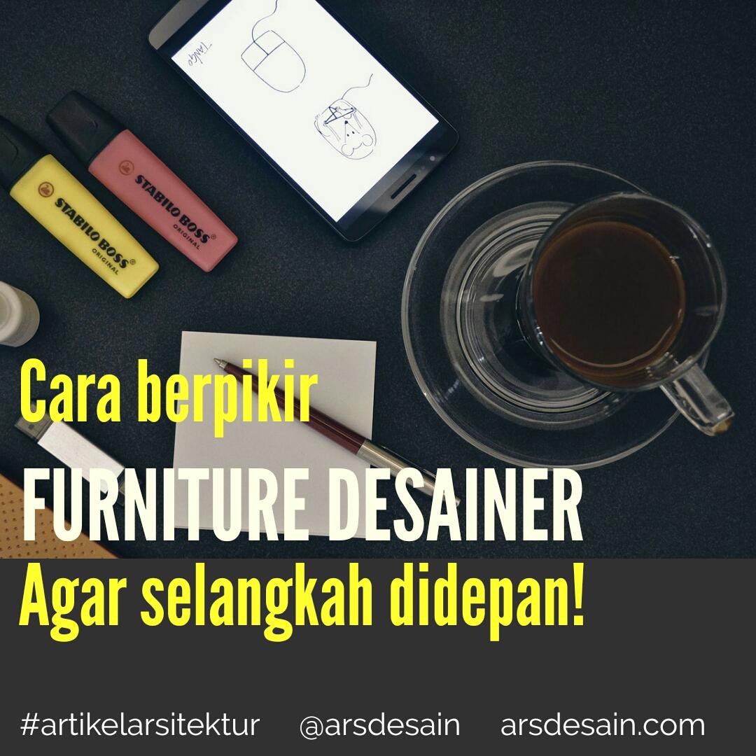 Furniture Desainer Handal Berpikir Dengan Cara Ini!